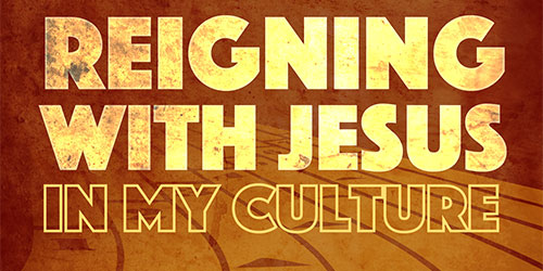 Reigning with Jesus in My Culture