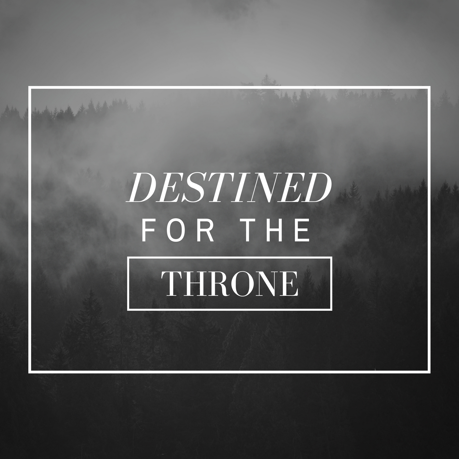 Destined for the Throne
